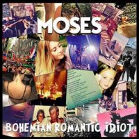 Moses - Bohemian Romantic Idiot