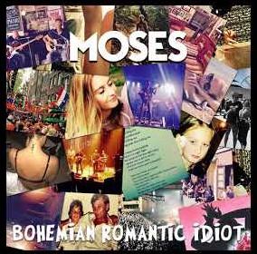 Moses - Bohemian Romantic Idiot