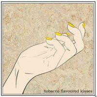 EP release Tobacco Flavoured Kisses